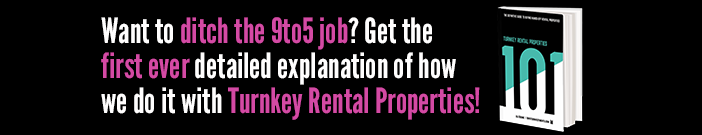 Want to ditch the 9to5 job? Get the first ever detailed explanation of how we do it with Turnkey Rental Properties!