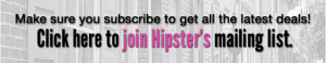 Get all the latest deals! Subscribe to Hipster's Mailing List