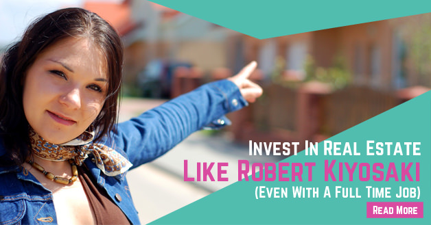 How To Invest In Real Estate Like Robert Kiyosaki (Even With A Full Time Job)