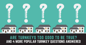 Are Turnkeys Too Good To Be True? And 4 More Popular Turnkey Questions Answered