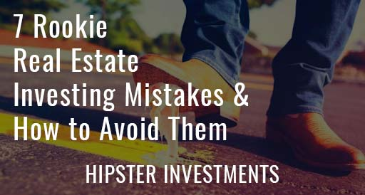 7 Rookie Real Estate Investing Mistakes & How to Avoid Them